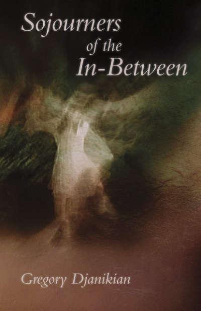 Gregory Djanikian - Sojourners of the In-Between - Ktonah Poetry Series